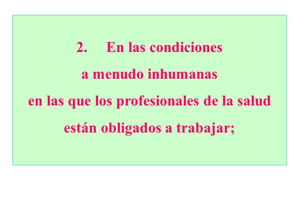 2. En las condiciones a menudo inhumanas en las que los profesionales de la salud están obligados a trabajar;