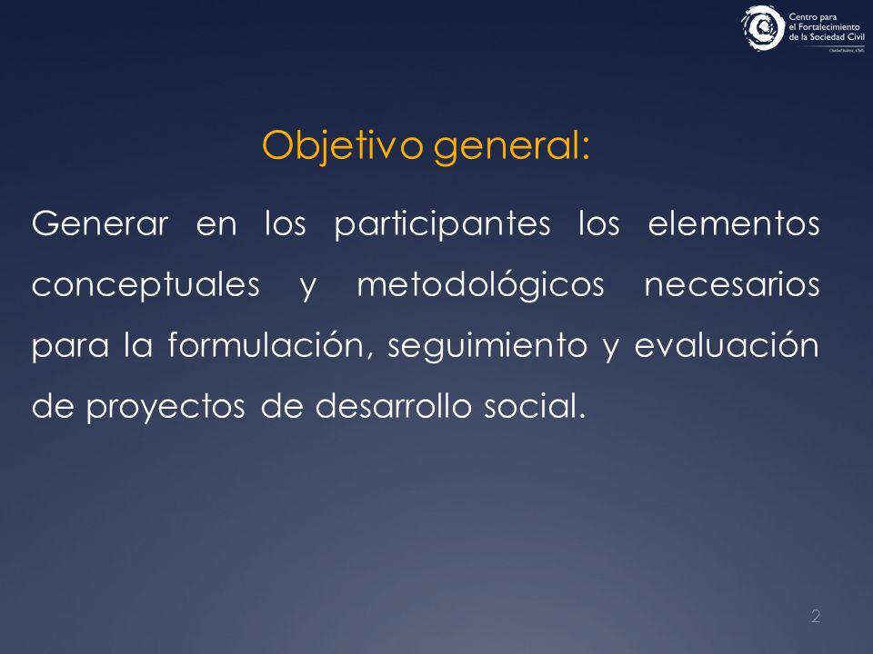 2 Objetivo general: Generar en los participantes los elementos conceptuales y metodológicos necesarios para la formulación, seguimiento y evaluación d