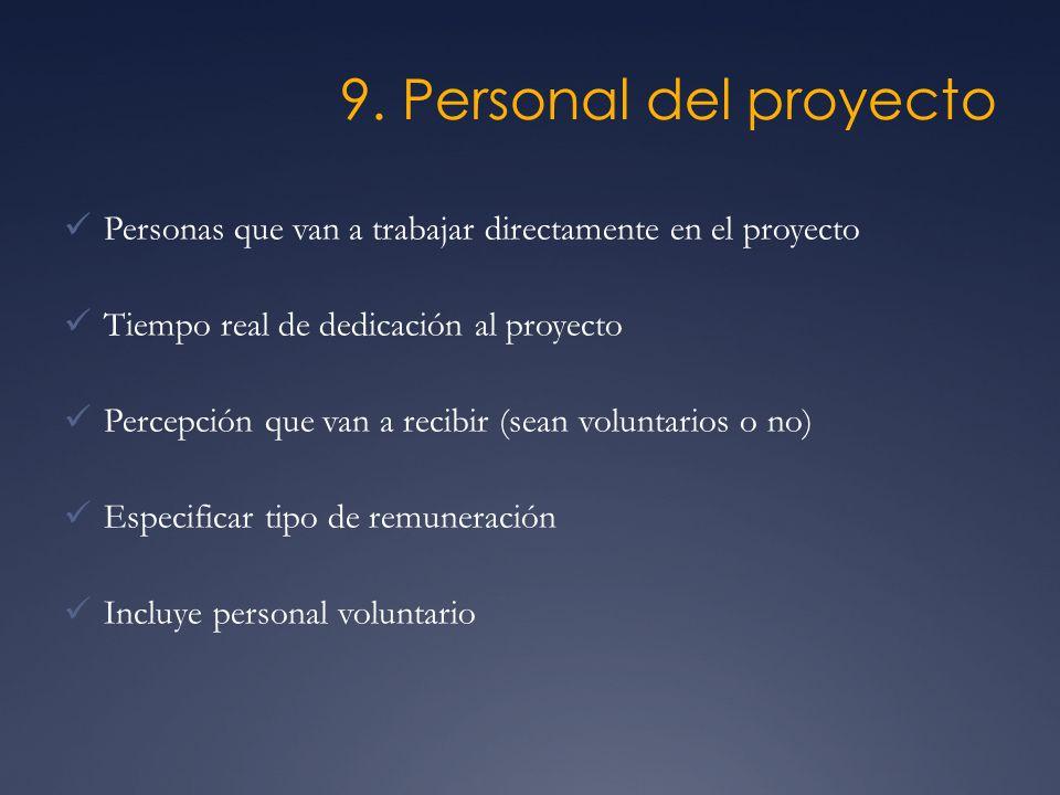 9. Personal del proyecto Personas que van a trabajar directamente en el proyecto Tiempo real de dedicación al proyecto Percepción que van a recibir (s