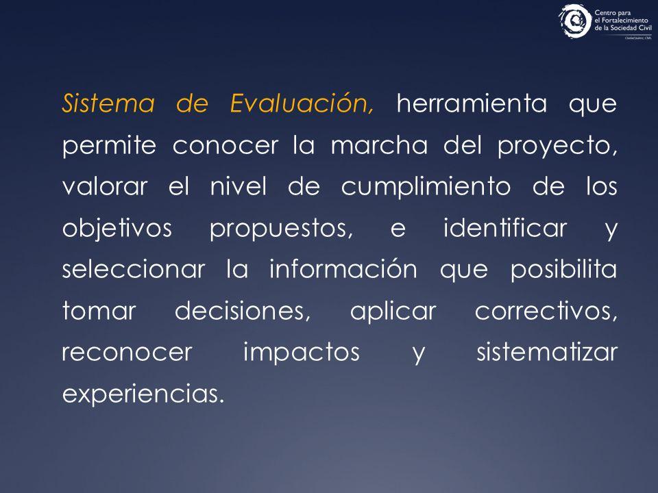 Sistema de Evaluación, herramienta que permite conocer la marcha del proyecto, valorar el nivel de cumplimiento de los objetivos propuestos, e identif