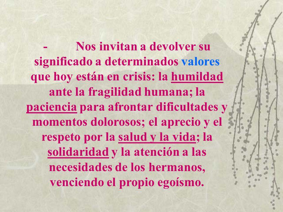 - Nos invitan a devolver su significado a determinados valores que hoy están en crisis: la humildad ante la fragilidad humana; la paciencia para afron