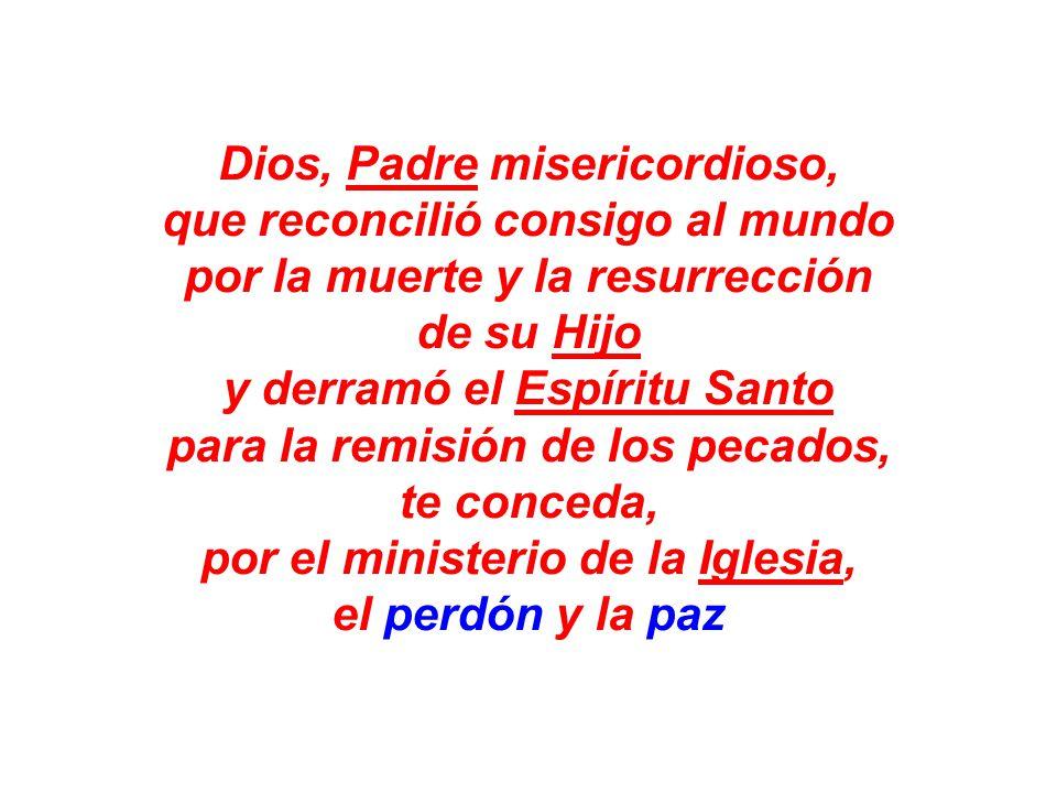Dios, Padre misericordioso, que reconcilió consigo al mundo por la muerte y la resurrección de su Hijo y derramó el Espíritu Santo para la remisión de