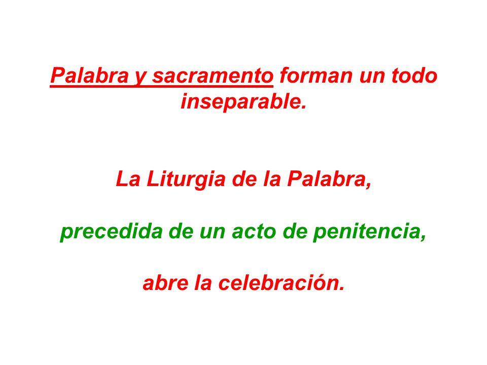 Palabra y sacramento forman un todo inseparable. La Liturgia de la Palabra, precedida de un acto de penitencia, abre la celebración.