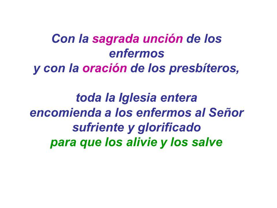 Con la sagrada unción de los enfermos y con la oración de los presbíteros, toda la Iglesia entera encomienda a los enfermos al Señor sufriente y glori