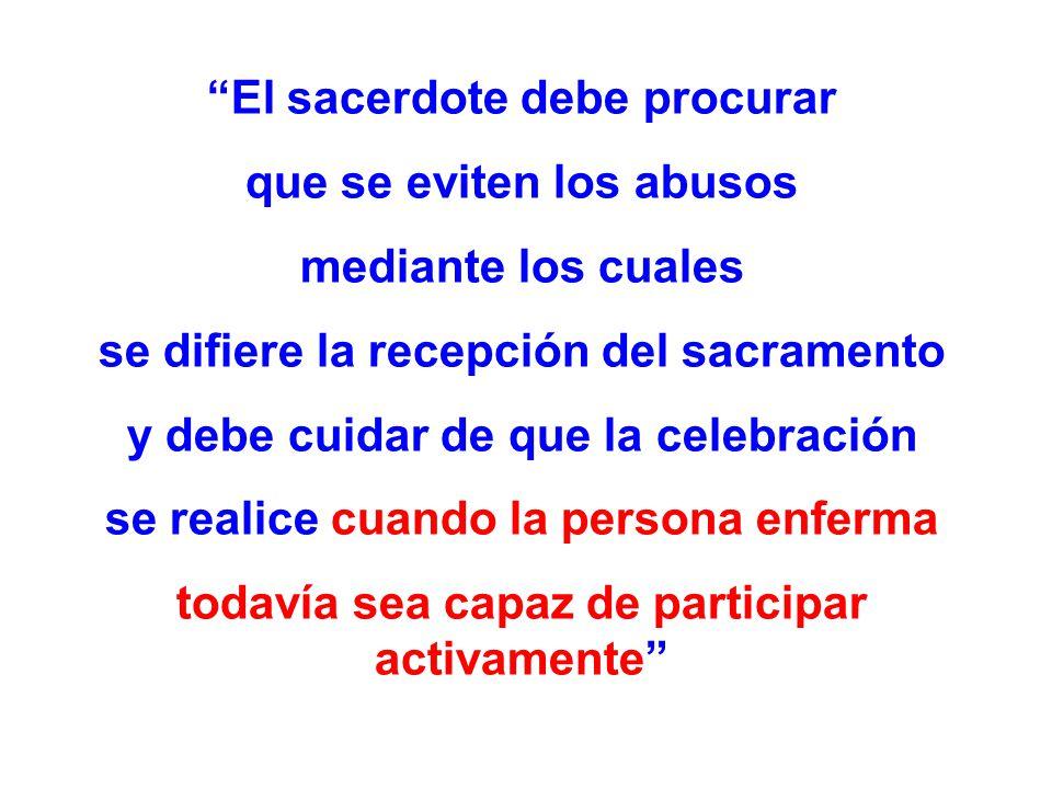 El sacerdote debe procurar que se eviten los abusos mediante los cuales se difiere la recepción del sacramento y debe cuidar de que la celebración se