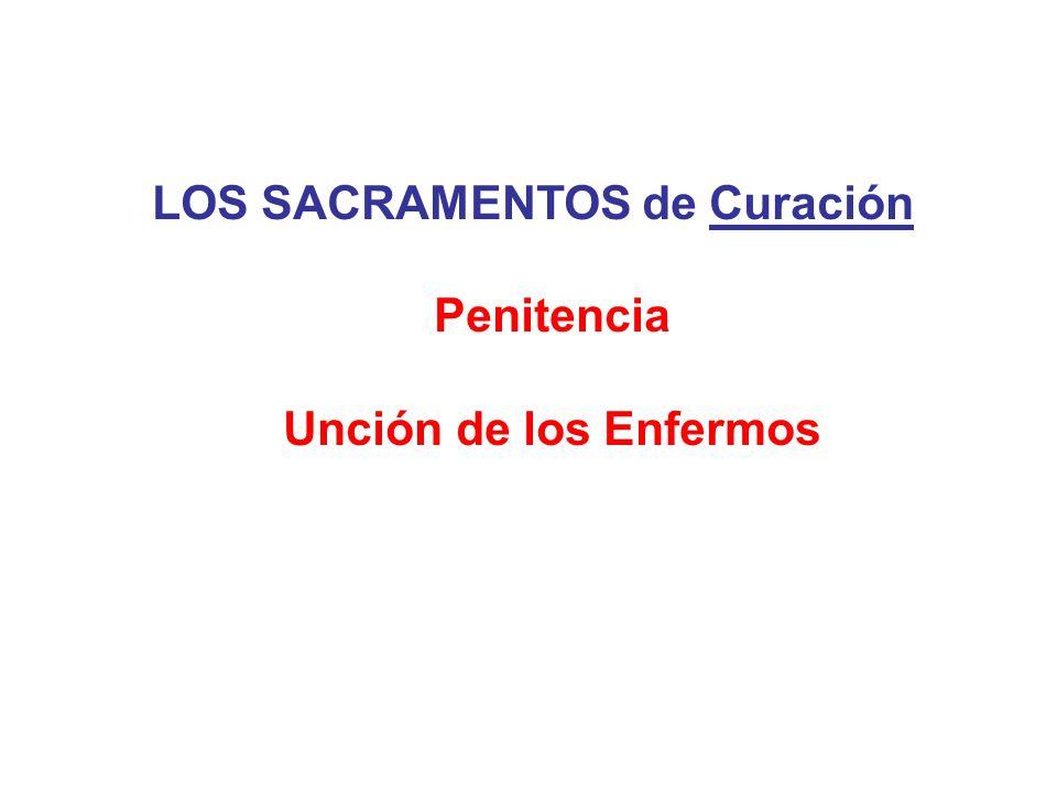 LOS SACRAMENTOS de Curación Penitencia Unción de los Enfermos