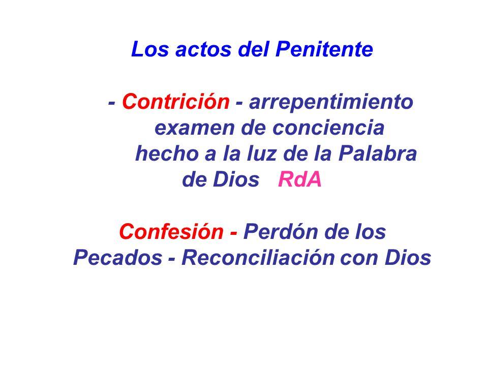 Los actos del Penitente - Contrición - arrepentimiento examen de conciencia hecho a la luz de la Palabra de Dios RdA Confesión - Perdón de los Pecados