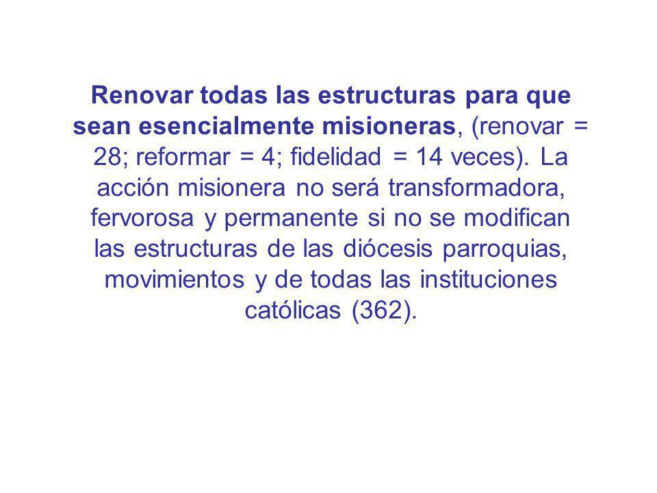 Renovar todas las estructuras para que sean esencialmente misioneras, (renovar = 28; reformar = 4; fidelidad = 14 veces). La acción misionera no será