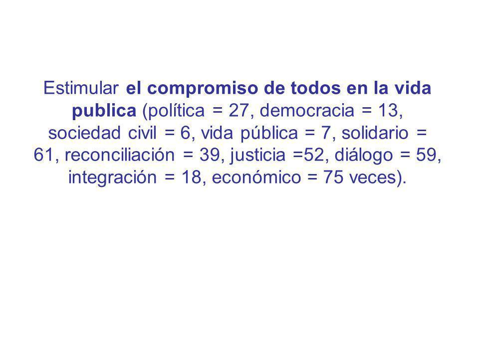 Estimular el compromiso de todos en la vida publica (política = 27, democracia = 13, sociedad civil = 6, vida pública = 7, solidario = 61, reconciliac