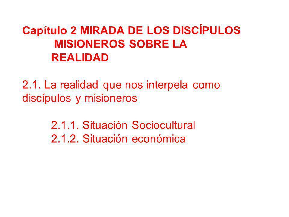 Capítulo 2 MIRADA DE LOS DISCÍPULOS MISIONEROS SOBRE LA REALIDAD 2.1. La realidad que nos interpela como discípulos y misioneros 2.1.1. Situación Soci