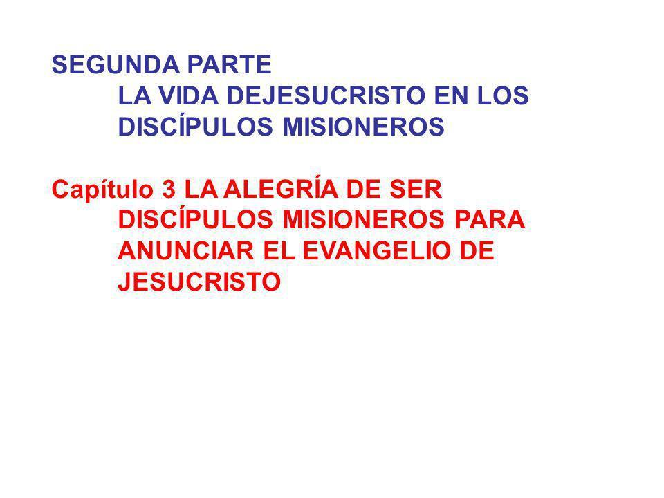 SEGUNDA PARTE LA VIDA DEJESUCRISTO EN LOS DISCÍPULOS MISIONEROS Capítulo 3 LA ALEGRÍA DE SER DISCÍPULOS MISIONEROS PARA ANUNCIAR EL EVANGELIO DE JESUC