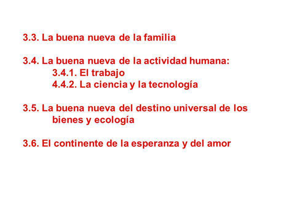 3.3. La buena nueva de la familia 3.4. La buena nueva de la actividad humana: 3.4.1. El trabajo 4.4.2. La ciencia y la tecnología 3.5. La buena nueva