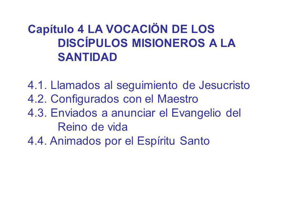 Capítulo 4 LA VOCACIÖN DE LOS DISCÍPULOS MISIONEROS A LA SANTIDAD 4.1. Llamados al seguimiento de Jesucristo 4.2. Configurados con el Maestro 4.3. Env