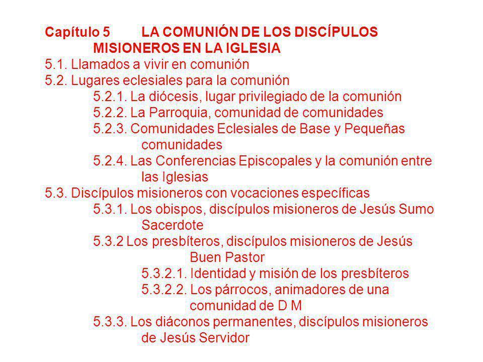 Capítulo 5 LA COMUNIÓN DE LOS DISCÍPULOS MISIONEROS EN LA IGLESIA 5.1. Llamados a vivir en comunión 5.2. Lugares eclesiales para la comunión 5.2.1. La