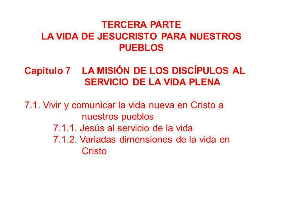 TERCERA PARTE LA VIDA DE JESUCRISTO PARA NUESTROS PUEBLOS Capítulo 7 LA MISIÓN DE LOS DISCÍPULOS AL SERVICIO DE LA VIDA PLENA 7.1. Vivir y comunicar l