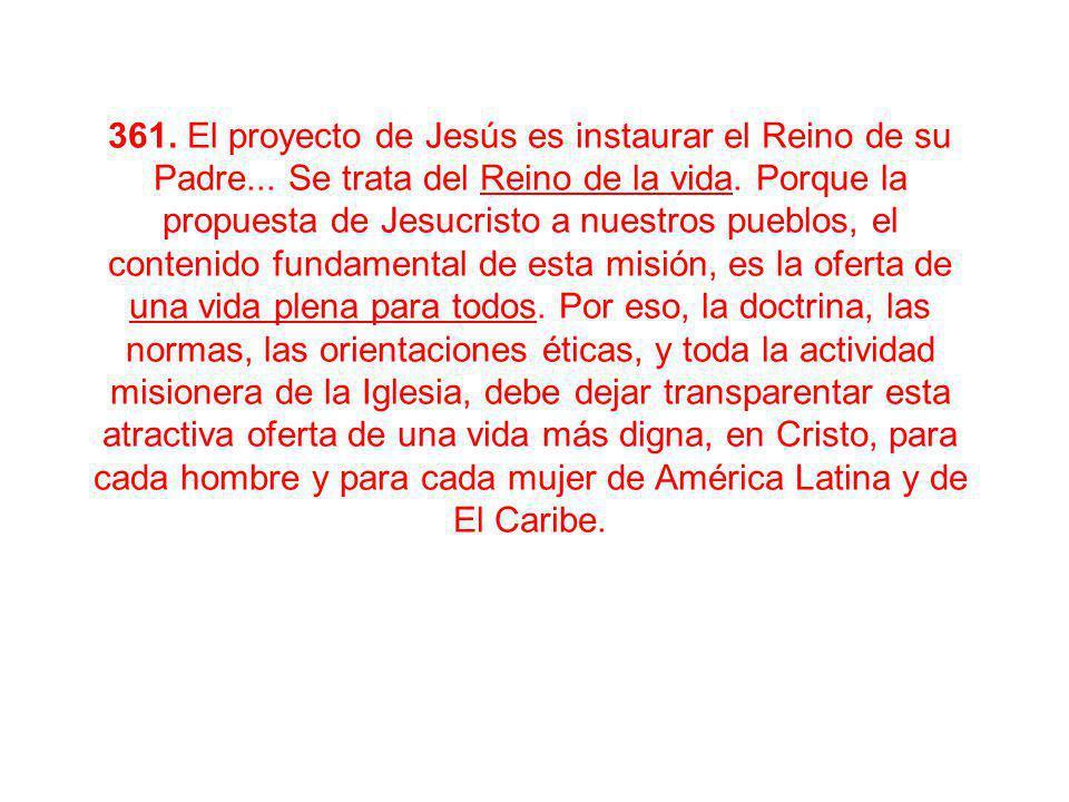 361. El proyecto de Jesús es instaurar el Reino de su Padre... Se trata del Reino de la vida. Porque la propuesta de Jesucristo a nuestros pueblos, el