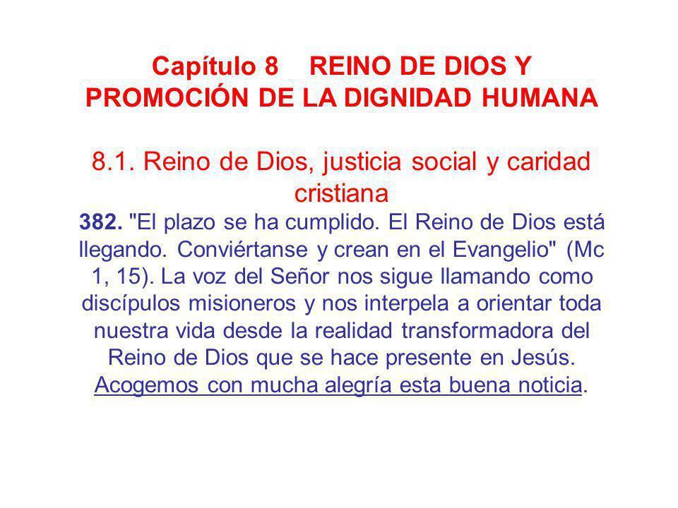 Capítulo 8 REINO DE DIOS Y PROMOCIÓN DE LA DIGNIDAD HUMANA 8.1. Reino de Dios, justicia social y caridad cristiana 382.