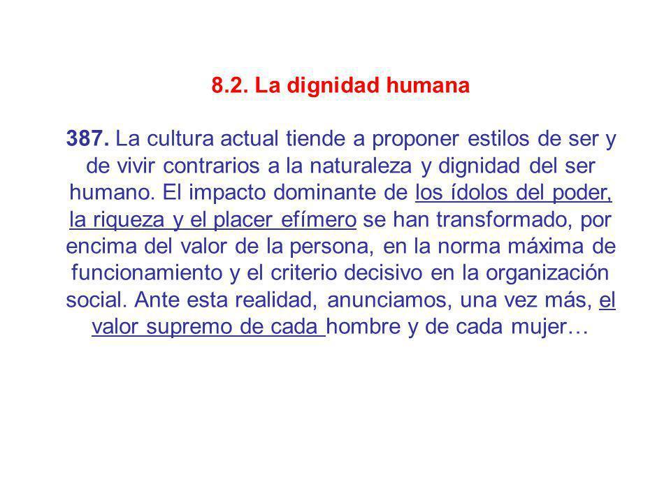 8.2. La dignidad humana 387. La cultura actual tiende a proponer estilos de ser y de vivir contrarios a la naturaleza y dignidad del ser humano. El im
