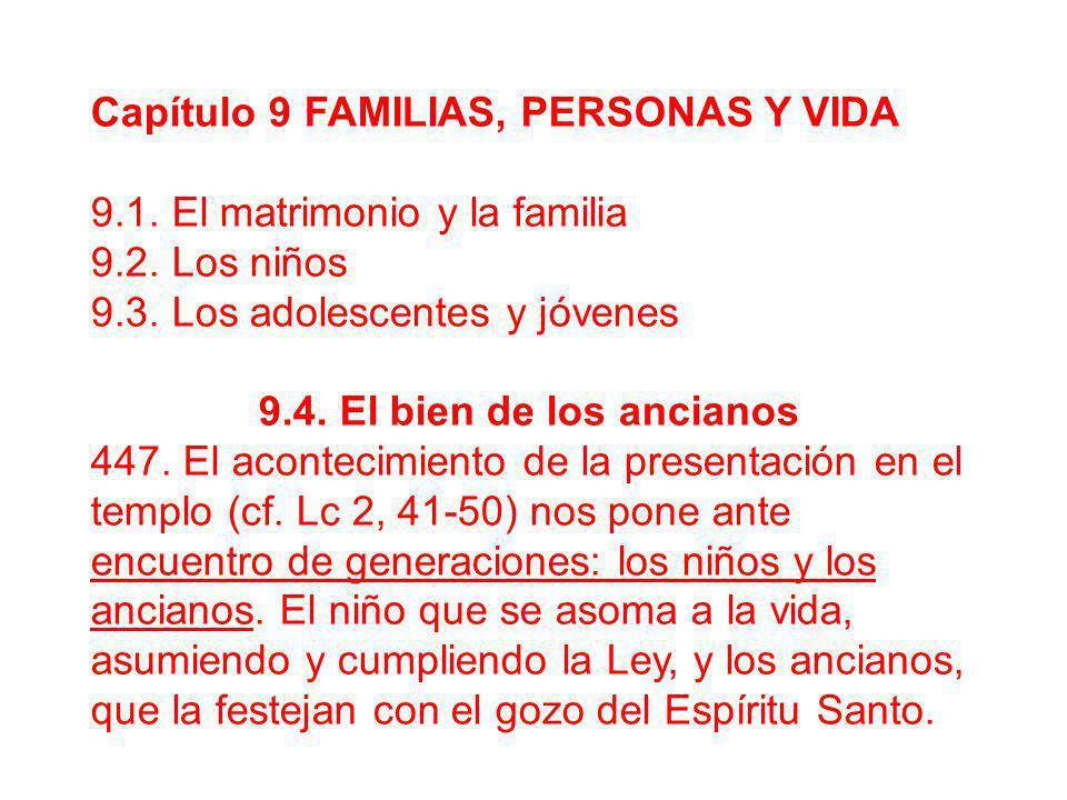 Capítulo 9 FAMILIAS, PERSONAS Y VIDA 9.1. El matrimonio y la familia 9.2. Los niños 9.3. Los adolescentes y jóvenes 9.4. El bien de los ancianos 447.