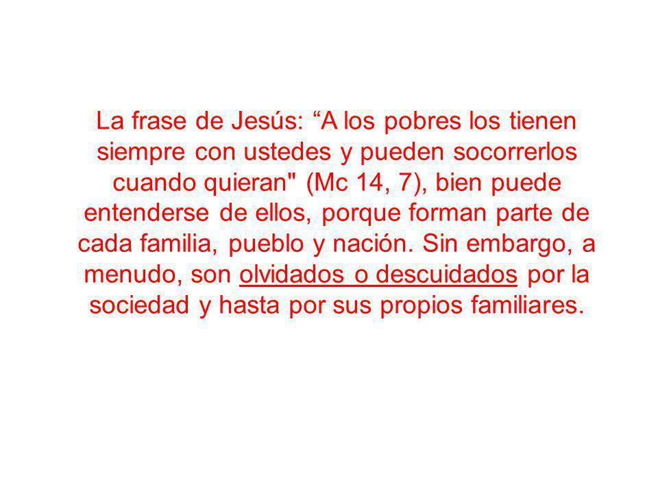 La frase de Jesús: A los pobres los tienen siempre con ustedes y pueden socorrerlos cuando quieran