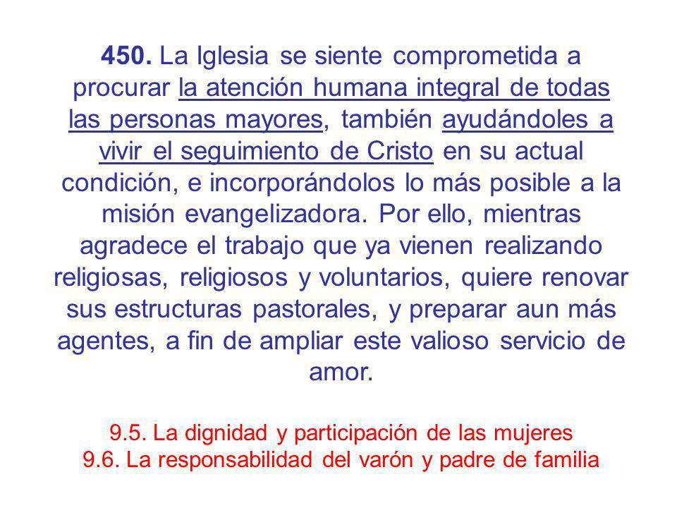 450. La Iglesia se siente comprometida a procurar la atención humana integral de todas las personas mayores, también ayudándoles a vivir el seguimient