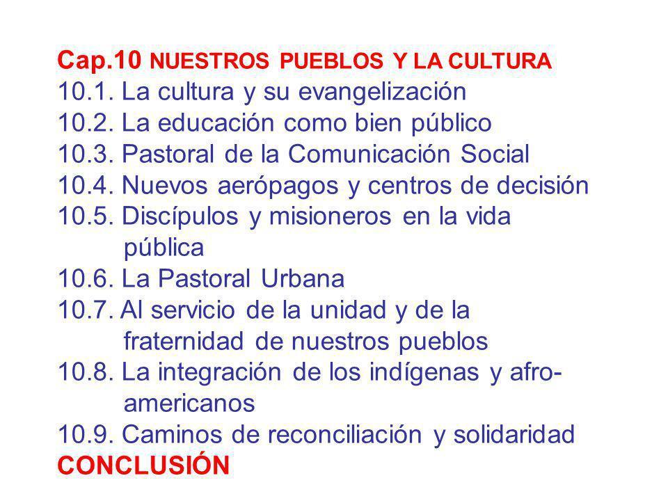 Cap.10 NUESTROS PUEBLOS Y LA CULTURA 10.1. La cultura y su evangelización 10.2. La educación como bien público 10.3. Pastoral de la Comunicación Socia