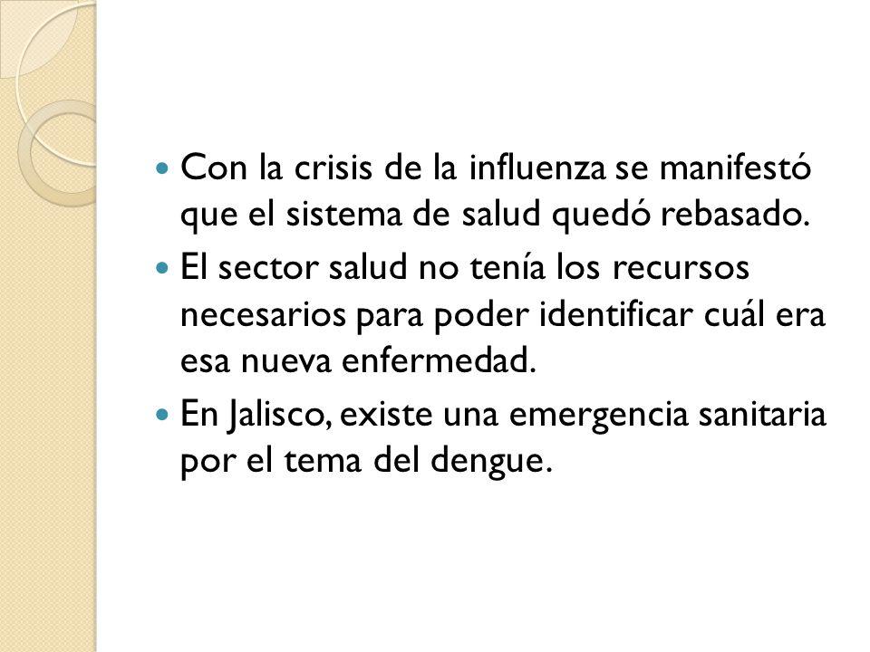 Con la crisis de la influenza se manifestó que el sistema de salud quedó rebasado. El sector salud no tenía los recursos necesarios para poder identif