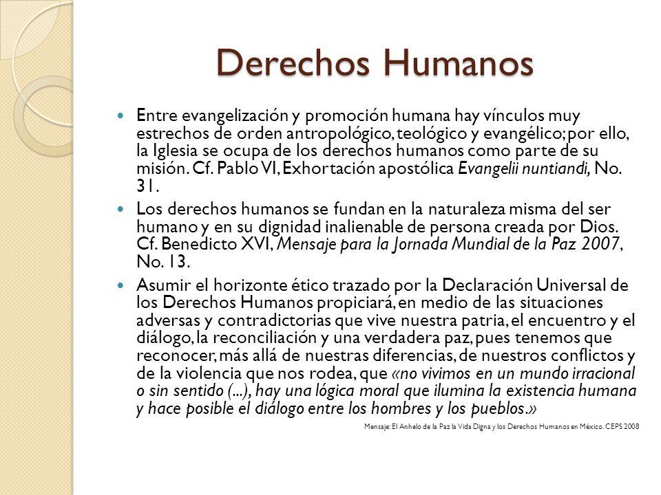 Derechos Humanos Entre evangelización y promoción humana hay vínculos muy estrechos de orden antropológico, teológico y evangélico; por ello, la Igles