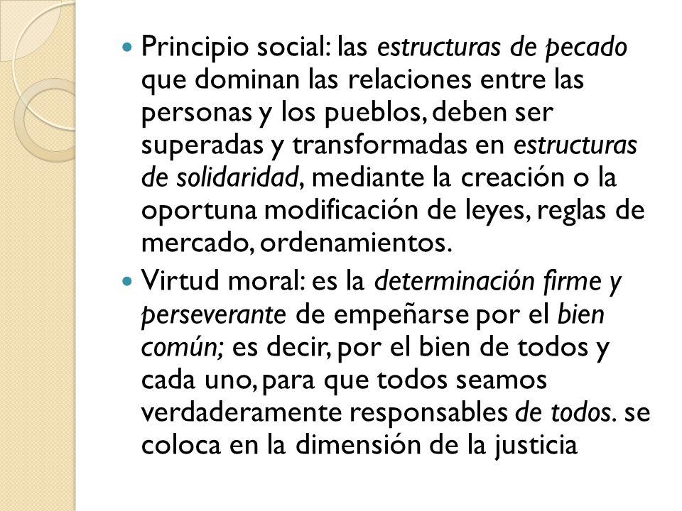 Principio social: las estructuras de pecado que dominan las relaciones entre las personas y los pueblos, deben ser superadas y transformadas en estruc