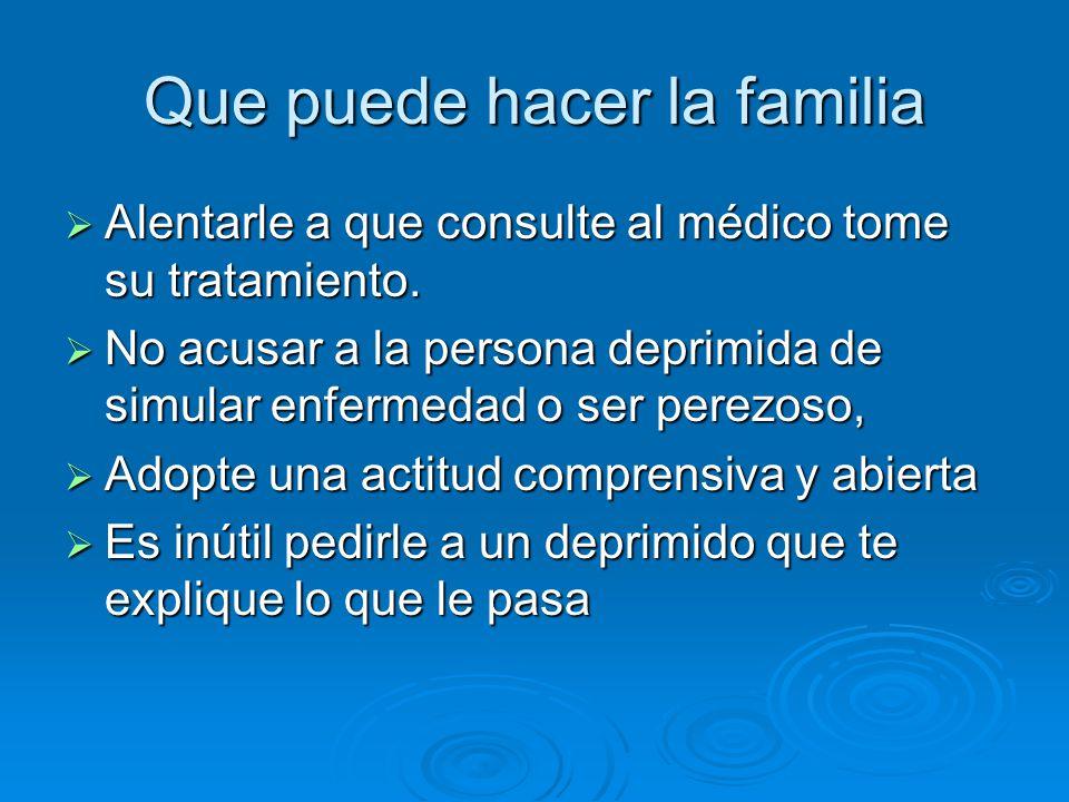 Que puede hacer la familia Alentarle a que consulte al médico tome su tratamiento.