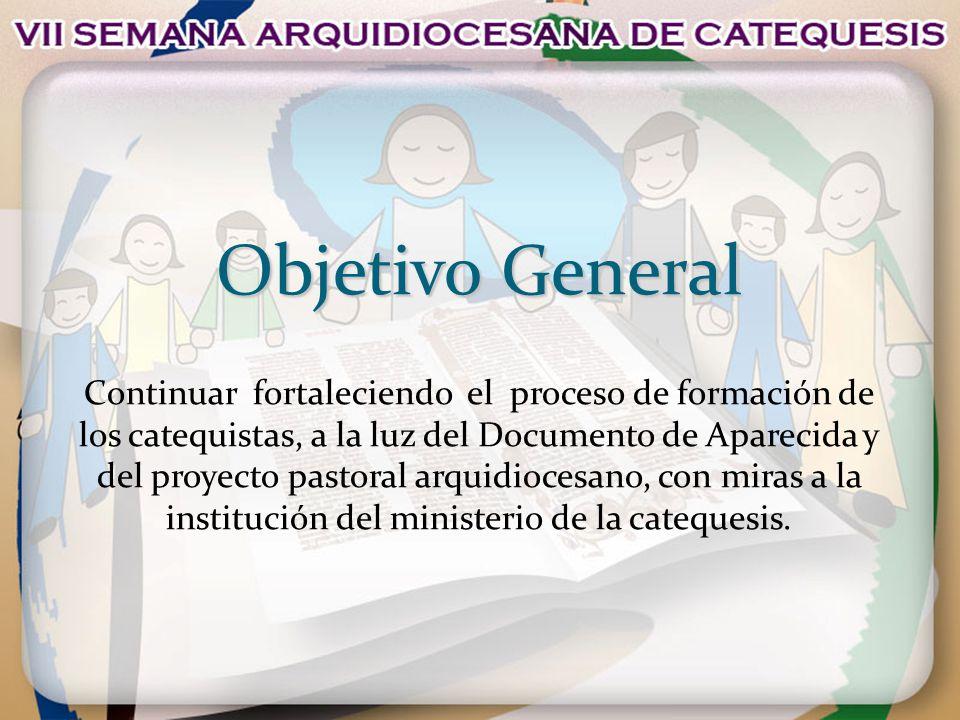 Objetivo General Continuar fortaleciendo el proceso de formación de los catequistas, a la luz del Documento de Aparecida y del proyecto pastoral arqui