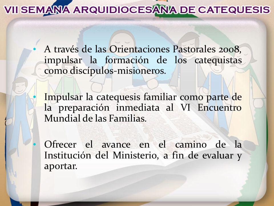 A través de las Orientaciones Pastorales 2008, impulsar la formación de los catequistas como discípulos-misioneros. Impulsar la catequesis familiar co