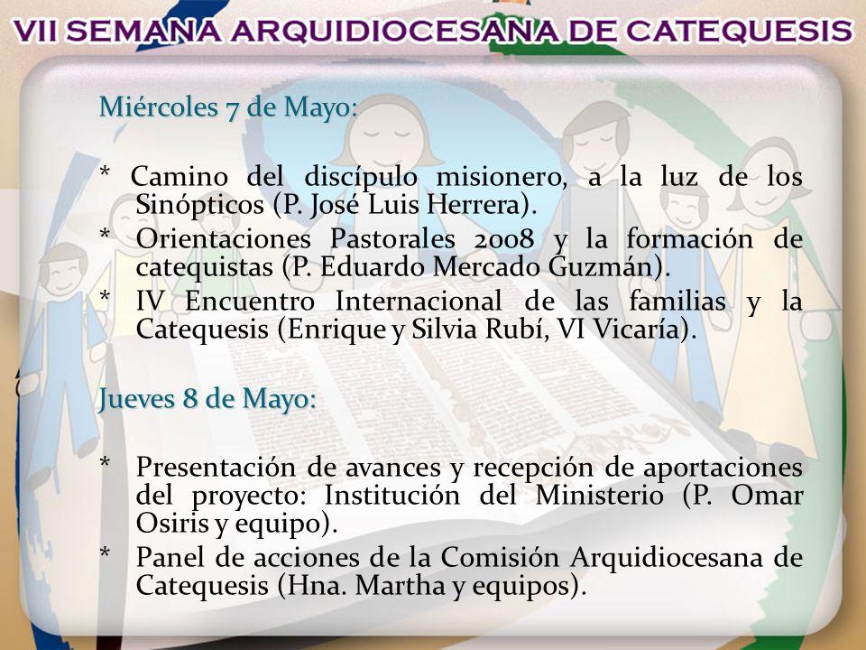 Miércoles 7 de Mayo: * Camino del discípulo misionero, a la luz de los Sinópticos (P. José Luis Herrera). *Orientaciones Pastorales 2008 y la formació