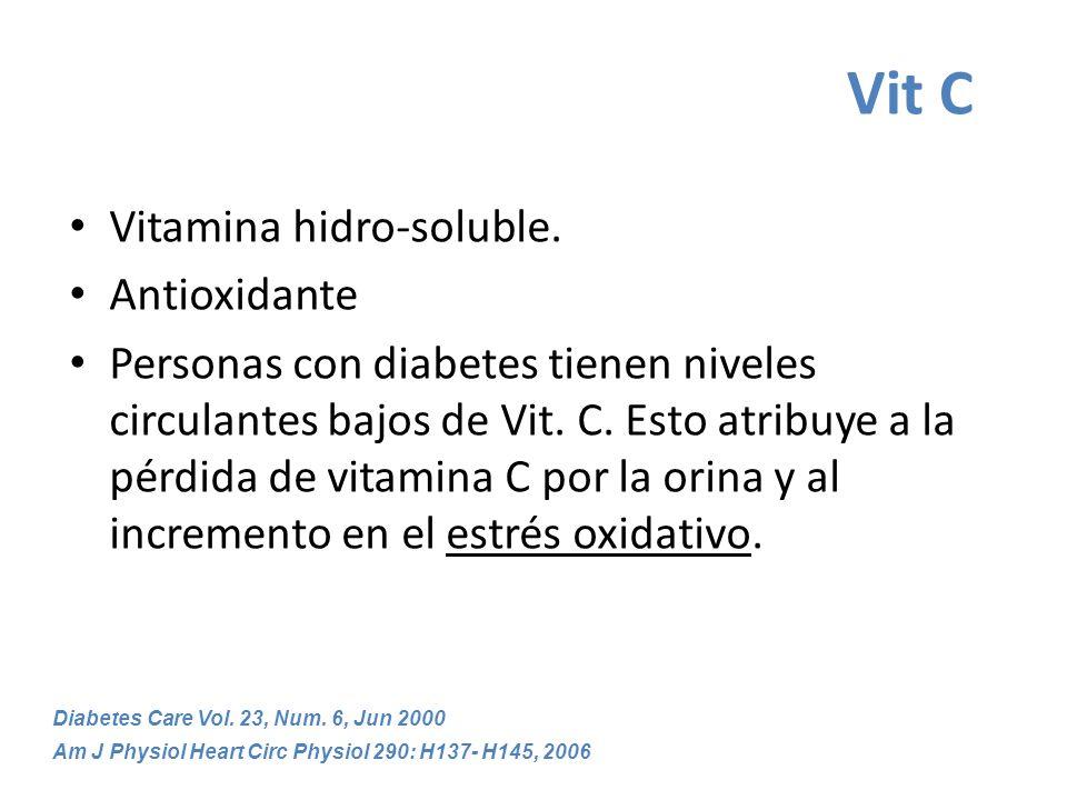 Vit C Vitamina hidro-soluble. Antioxidante Personas con diabetes tienen niveles circulantes bajos de Vit. C. Esto atribuye a la pérdida de vitamina C