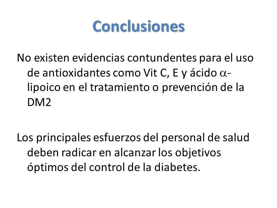 Conclusiones No existen evidencias contundentes para el uso de antioxidantes como Vit C, E y ácido - lipoico en el tratamiento o prevención de la DM2