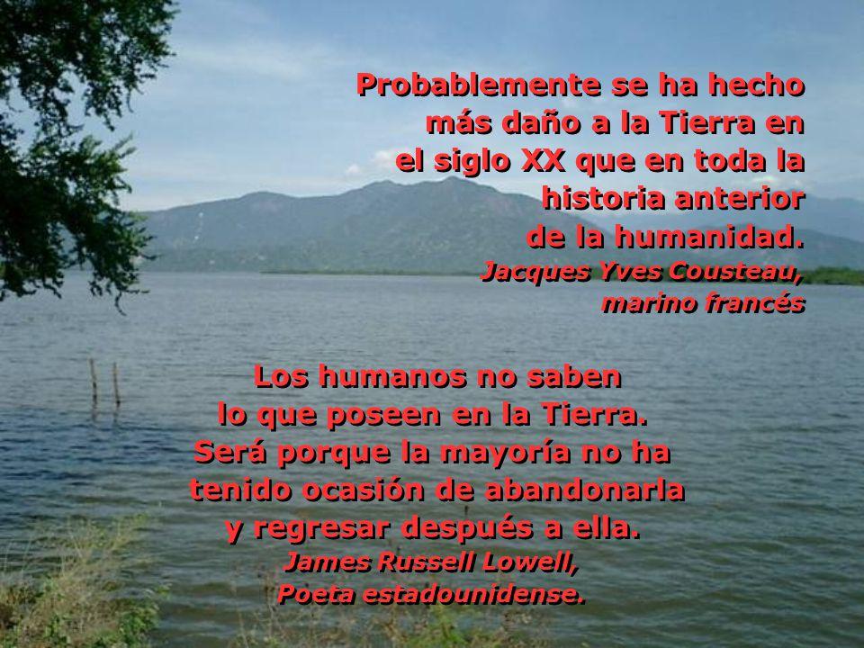 Probablemente se ha hecho más daño a la Tierra en el siglo XX que en toda la historia anterior de la humanidad. Jacques Yves Cousteau, marino francés