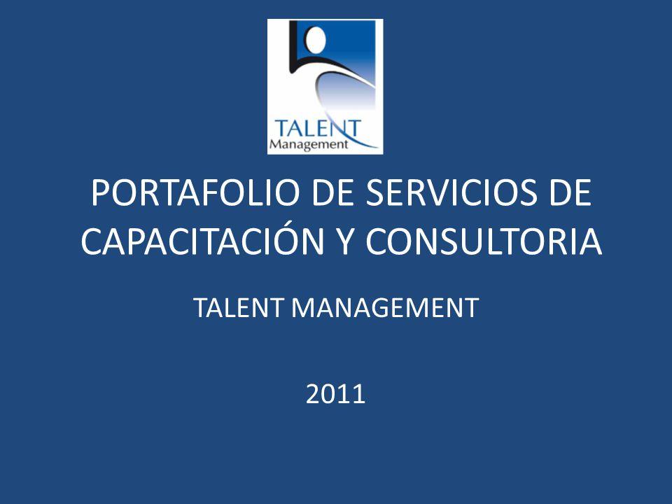 PORTAFOLIO DE SERVICIOS DE CAPACITACIÓN Y CONSULTORIA TALENT MANAGEMENT 2011