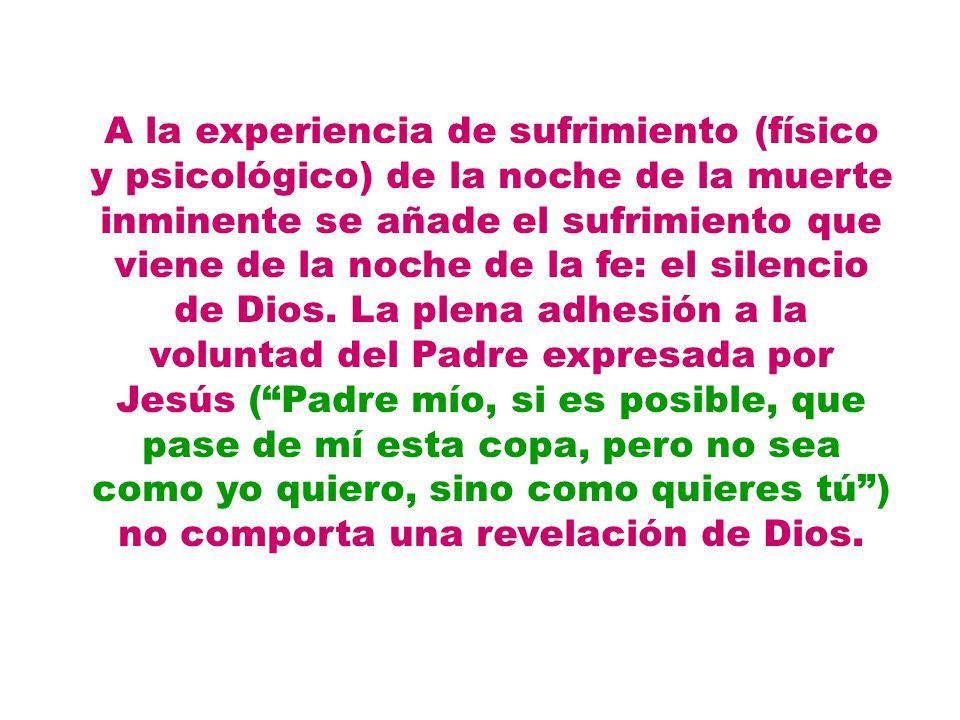 A la experiencia de sufrimiento (físico y psicológico) de la noche de la muerte inminente se añade el sufrimiento que viene de la noche de la fe: el s