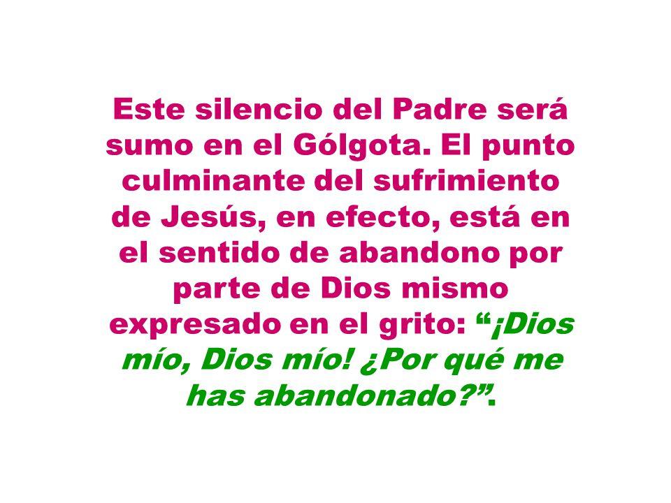 Este silencio del Padre será sumo en el Gólgota.