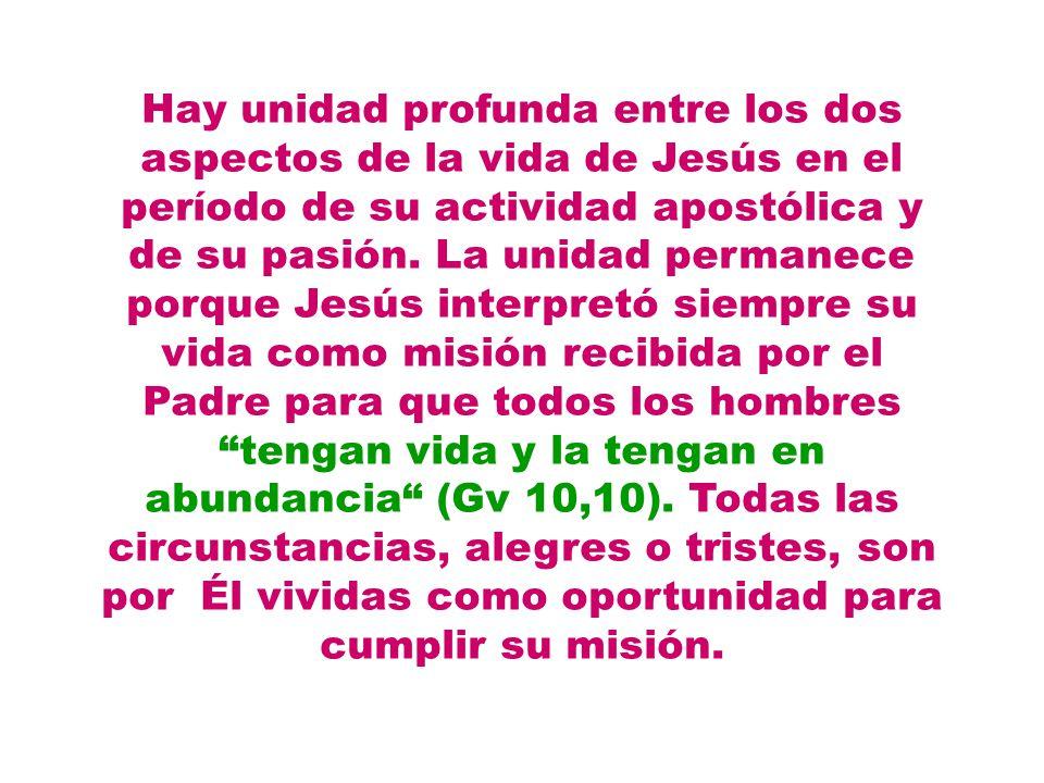 Hay unidad profunda entre los dos aspectos de la vida de Jesús en el período de su actividad apostólica y de su pasión. La unidad permanece porque Jes