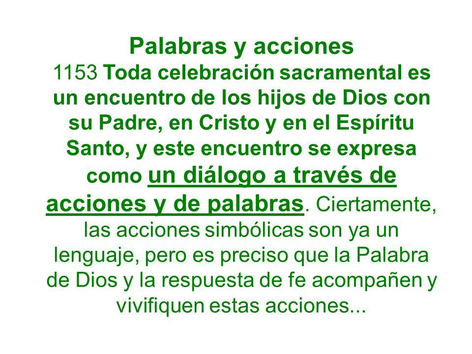 Palabras y acciones 1153 Toda celebración sacramental es un encuentro de los hijos de Dios con su Padre, en Cristo y en el Espíritu Santo, y este encu