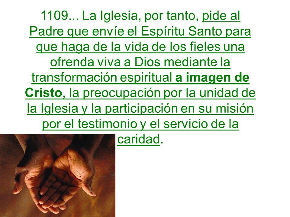 1109... La Iglesia, por tanto, pide al Padre que envíe el Espíritu Santo para que haga de la vida de los fieles una ofrenda viva a Dios mediante la tr