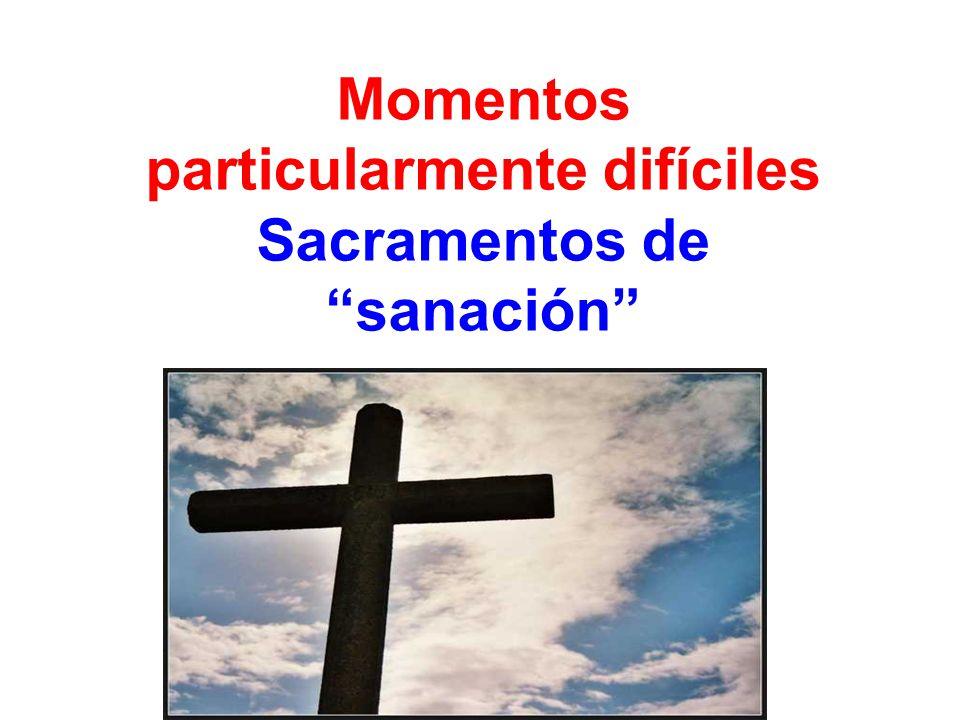 Momentos particularmente difíciles Sacramentos de sanación