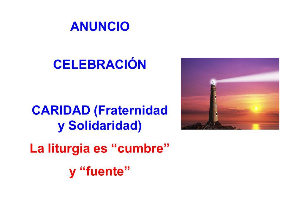 ANUNCIO CELEBRACIÓN CARIDAD (Fraternidad y Solidaridad) La liturgia es cumbre y fuente