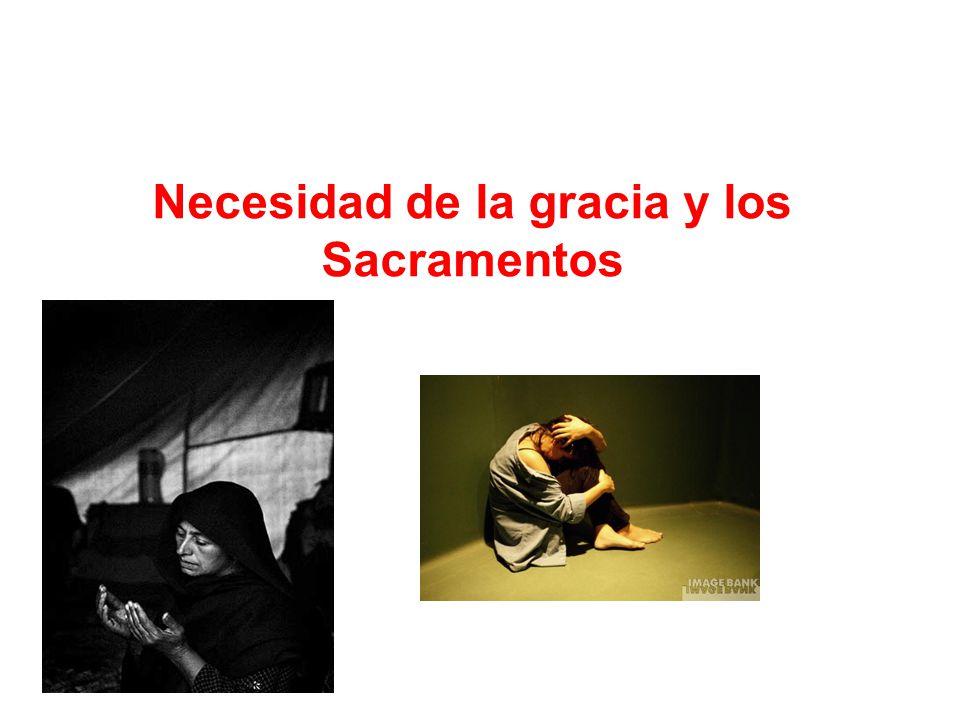 Necesidad de la gracia y los Sacramentos