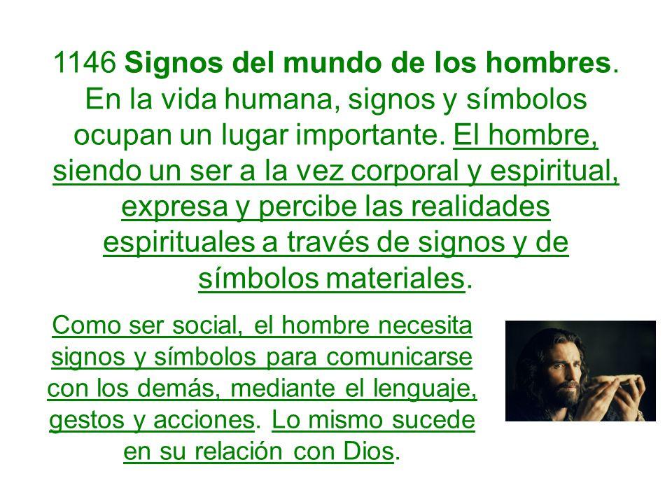 1146 Signos del mundo de los hombres. En la vida humana, signos y símbolos ocupan un lugar importante. El hombre, siendo un ser a la vez corporal y es
