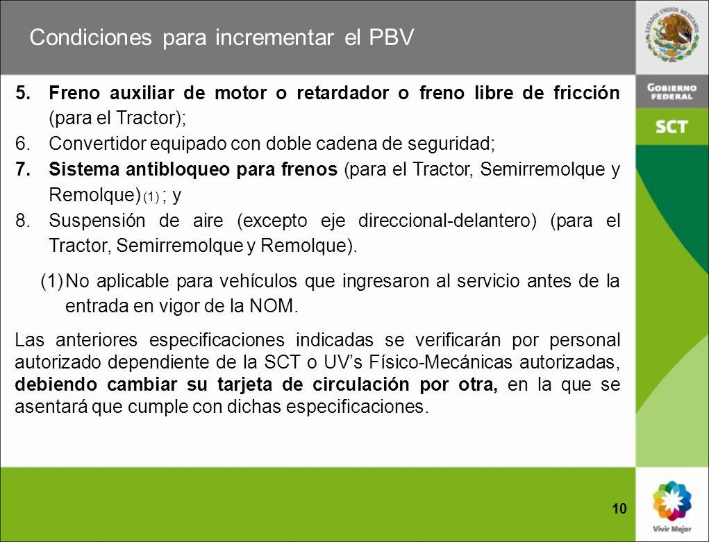 Condiciones para incrementar el PBV 10 5.Freno auxiliar de motor o retardador o freno libre de fricción (para el Tractor); 6.Convertidor equipado con