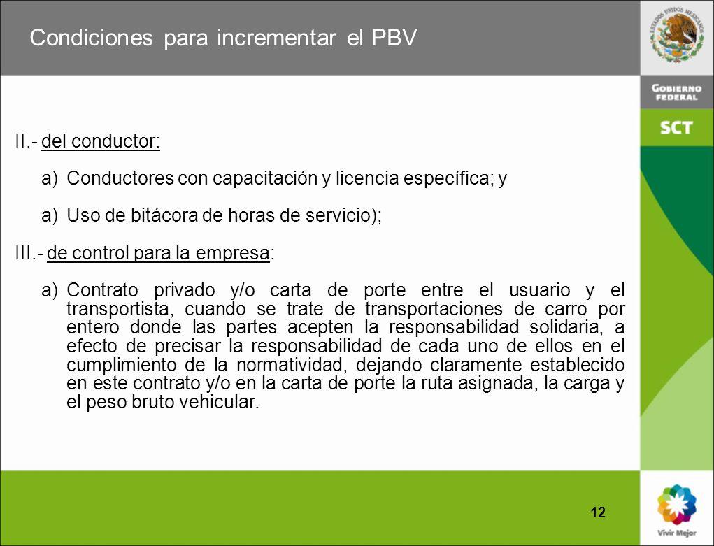 Condiciones para incrementar el PBV 12 II.- del conductor: a)Conductores con capacitación y licencia específica; y a)Uso de bitácora de horas de servi