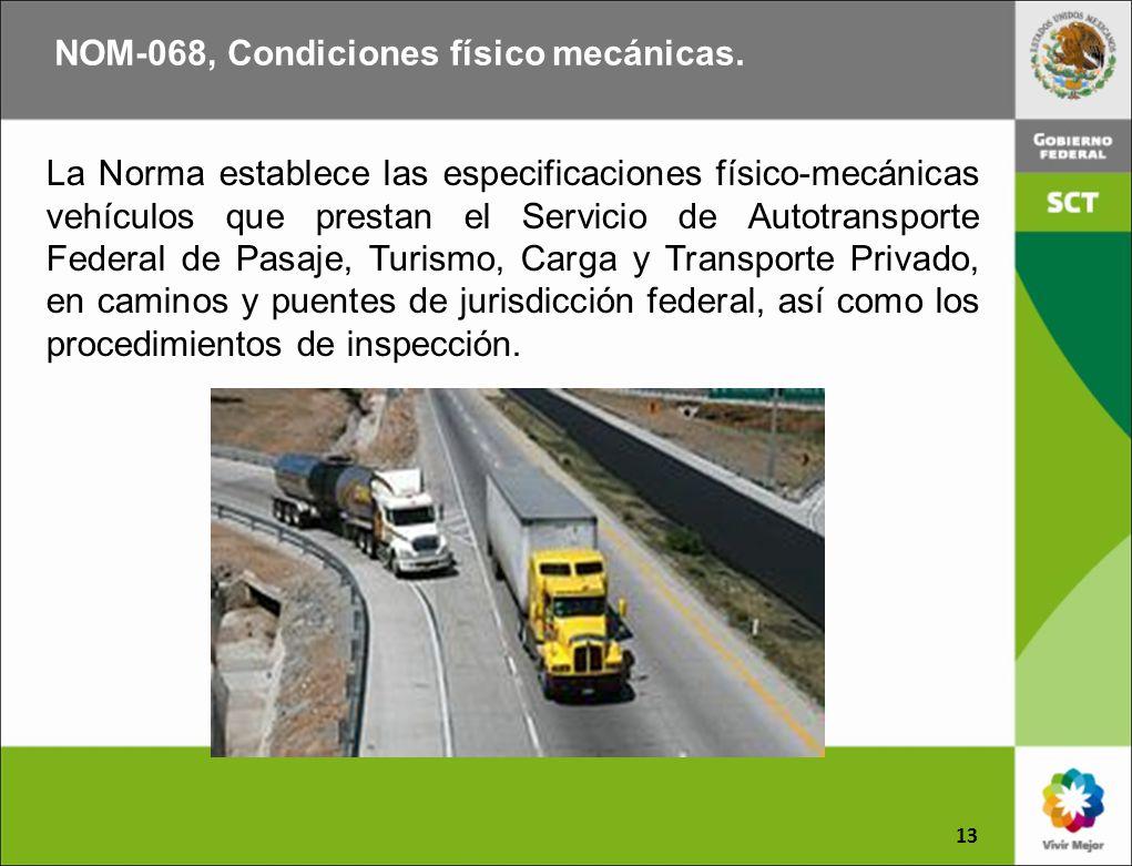 NOM-068, Condiciones físico mecánicas. 13 La Norma establece las especificaciones físico-mecánicas vehículos que prestan el Servicio de Autotransporte