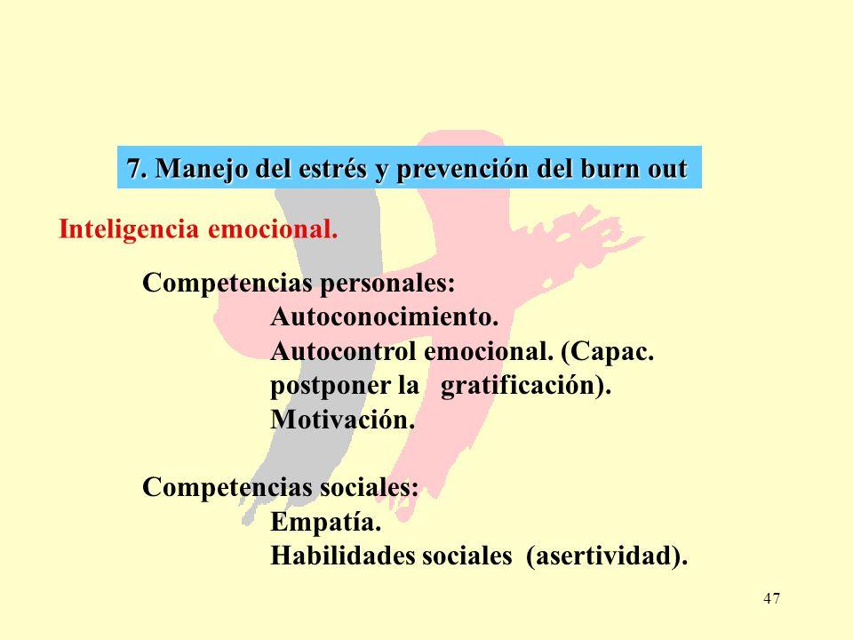 47 7. Manejo del estrés y prevención del burn out Inteligencia emocional. Competencias personales: Autoconocimiento. Autocontrol emocional. (Capac. po